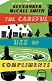 Alexander McCall Smith The Careful Use Of Compliments: The Sunday Philosophy Club 4: Careful Use of Compliments v. 4 (Isabel Dalhousie Novels)