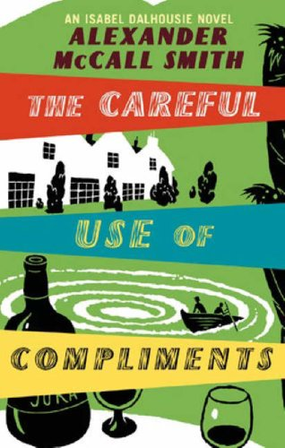 The Careful Use Of Compliments: The Sunday Philosophy Club 4: Careful Use of Compliments v. 4 (Isabel Dalhousie Novels)