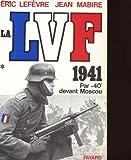 echange, troc Éric Lefèvre, Jean Mabire - La LVF. 1, 1941 par -40° devant Moscou