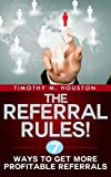 img - for The Referral Rules! 7 Ways to Get More Profitable Referrals by Timothy M. Houston (2016-01-18) book / textbook / text book