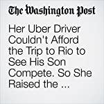 Her Uber Driver Couldn't Afford the Trip to Rio to See His Son Compete. So She Raised the Money to Send Him | Colby Itkowitz