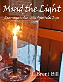 img - for Mind the Light: Learning to See With Spiritual Eyes book / textbook / text book