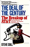 The Deal of the Century: The Breakup of AT&T (A touchstone book) (0671645927) by Coll, Steve