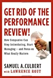 img - for Get Rid of the Performance Review!: How Companies Can Stop Intimidating, Start Managing--and Focus on What Really Matters (Business Plus) book / textbook / text book