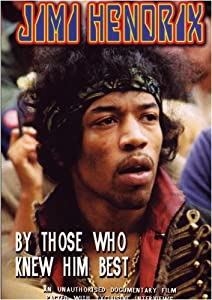 Jimi Hendrix: By Those Who Knew Him Best
