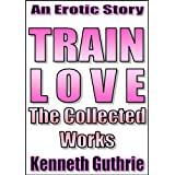 Train Love: The Collected Works (3 Stories + 1 Novella)