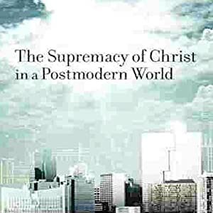 Supremacy of Christ in a Postmodern World Audiobook