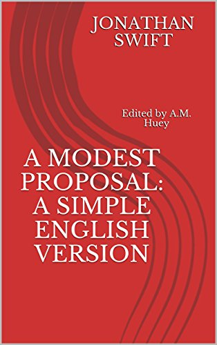 Jonathan Swift - A Modest Proposal: A Simple English Version (Translated)