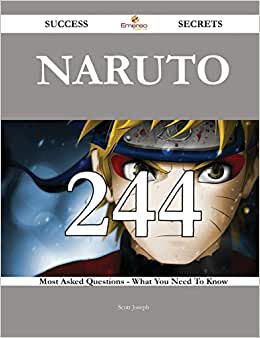 Naruto 244 Success Secrets: 244 Most Asked Questions On Naruto - What You Need To Know