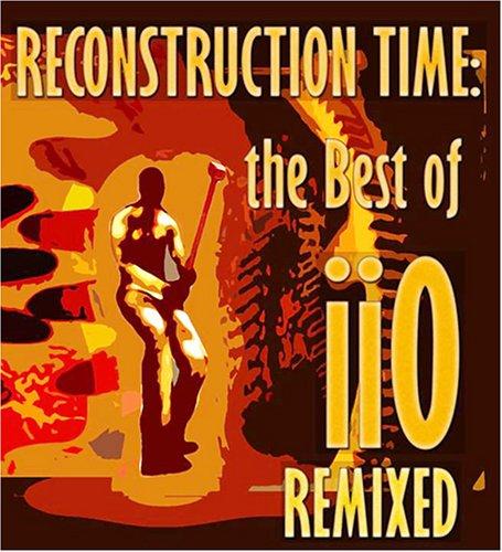 IIO - Reconstruction Time: Best Of Iio Remixed - Zortam Music
