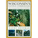 Wisconsin's Natural Communities: How to Recognize Them, Where to Find Them