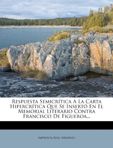 Respuesta Semicrítica A La Carta Hipercrítica Que Se Insertó En El Memorial Literario Contra Francisco De Figueroa...