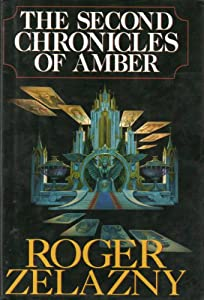 The Second Chronicles of Amber (Amber, 6 - 10) by Roger Zelazny