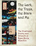 img - for The Lark, the Trees, the Stars and Me: The Illustrated Poetry and Artwork of Ryan Boris Hamilton book / textbook / text book