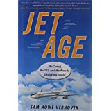 Jet Age: The Comet, the 707, and the Race to Shrink the World ~ Sam Howe Verhovek
