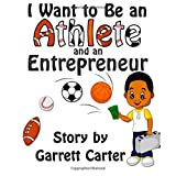 I Want to Be an Athlete and an Entrepreneur (Cobys Athlete and Career Series, Book 2)