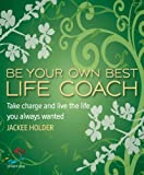 Be your own best life coach: Take Charge and Live the Life You Always Wanted (52 Brilliant Ideas)