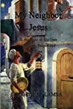 img - for By Dr. George M. Lamsa My Neighbor Jesus: In the Light of His Own Language, People, and Time [Paperback] book / textbook / text book