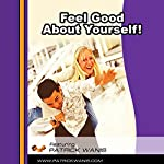 Feel Good About Yourself! | Patrick Wanis