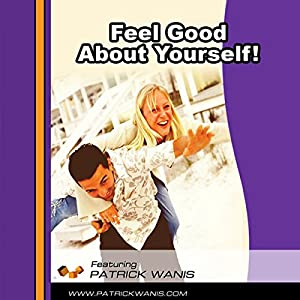Feel Good About Yourself! Audiobook | Patrick Wanis ...