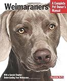 Weimaraners (Complete Pet Owner's Manual)