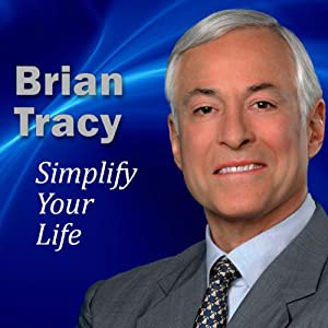 Simplify Your Life: Reduce Stress, Increase Energy, Remove Clutter from Your Life and Take Control! | [Brian Tracy]
