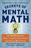 Secrets of Mental Math: The Mathemagician's Guide to Lightning Calculation and Amazing Math Tricks (0307338401) by Benjamin, Arthur