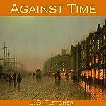 Against Time | J. S. Fletcher
