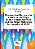 img - for 10 000 Pigs Can't Be Wrong: Unexpected Reviews a Crack in the Edge of the World: America and the Great California Earthquake of 1906 book / textbook / text book