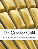 img - for The Case for Gold (Large Print Edition): A Minority Report of the U.S. Gold Commission book / textbook / text book