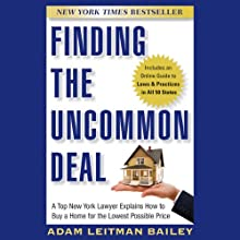 Finding the Uncommon Deal: A Top New York Lawyer Explains How to Buy a Home for the Lowest Possible Price (       UNABRIDGED) by Adam Leitman Bailey Narrated by Bruce Lorie