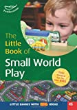 img - for The Little Book of Small World Play: Little Books with Big Ideas (45) book / textbook / text book