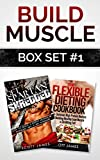 Build Muscle Box Set #1: Get Spartan Shredded: How to Build a Muscular Ripped Physique like a 300 Warrior & The Flexible Dieting Cookbook: 160 Delicious High Protein Recipes