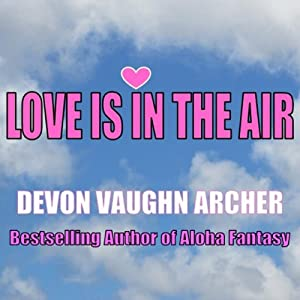Love Is in the Air | [Devon Vaughn Archer]
