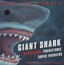 Giant Shark: Megalodon, the Super Prehistoric Predator