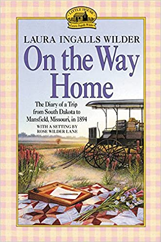 On the Way Home: The Diary of a Trip from South Dakota to Mansfield, Missouri, in 1894 written by Laura Ingalls Wilder
