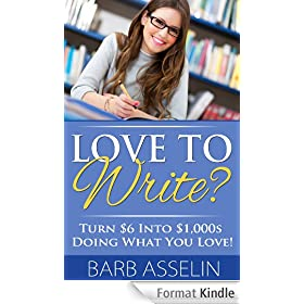 Love to Write? Turn $6 Into $1,000s Doing What You Love! (English Edition)