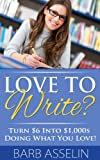 Love to Write? Turn $6 Into $1,000s Doing What You Love!
