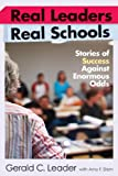 Real Leaders, Real Schools: Stories of Success Against Enormous Odds
