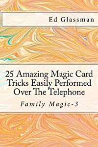 25 Amazing Magic Card Tricks Easily Performed Over The Telephone (Family Magic Book 3)