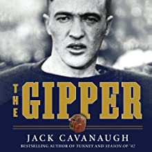 The Gipper: George Gipp, Knute Rockne, and the Dramatic Rise of Notre Dame Football (       UNABRIDGED) by Jack Cavanaugh Narrated by Nancy Linari
