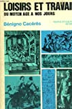 echange, troc Benigno Cacérès - Loisir et travail du Moyen-Age à nos jours