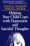 img - for Helping Your Child Cope with Depression and Suicidal Thoughts by Shamoo, Tonia K., Patros, Philip G. (1996) Paperback book / textbook / text book