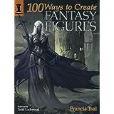 100 Ways to Create Fantasy Figuresby Francis Tsai