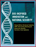 img - for Bio-Inspired Innovation and National Security - Biological Warfare, Biomolecular Engineering, DARPA, Abiotic Sensing, Biosensing and Bioelectronics, Bioenergy, Neurobiotics, Human Applications book / textbook / text book