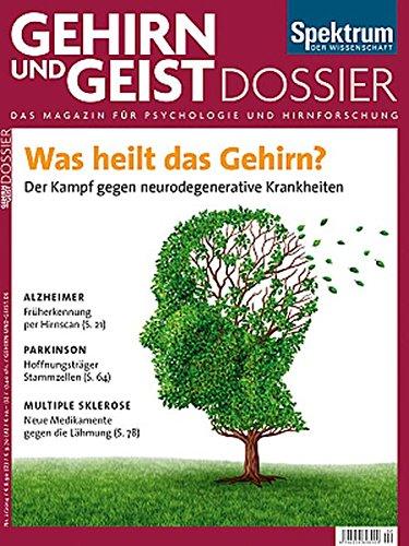 Was heilt das Gehirn?: Der Kampf gegen neurodegenerative Krankheiten (Gehirn&Geist Dossier)