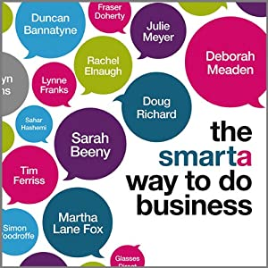 The Smarta Way to Do Business: By Entrepreneurs, for Entrepreneurs; Your Ultimate Guide to Starting a Business | [Matt Thomas, Shaa Wasmund]