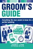img - for Groom's Guide: Everything the Man Needs to Know for a Perfect Wedding book / textbook / text book