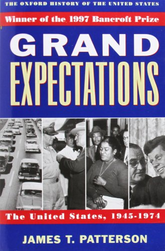Grand Expectations: The United States, 1945-1974 (Oxford...