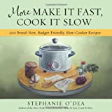 More Make It Fast, Cook It Slow: 200 Brand-New, Budget-Friendly, Slow-Cooker Recipes ~ Stephanie O'Dea
